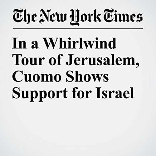 In a Whirlwind Tour of Jerusalem, Cuomo Shows Support for Israel copertina