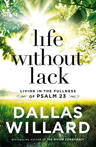 Life Without Lack: Living In The Fullness Of Psalm 23 by Dallas Willard ebook deal