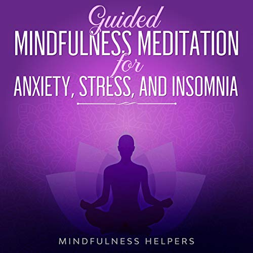 Guided Mindfulness Meditation for Anxiety, Stress and Insomnia  By  cover art