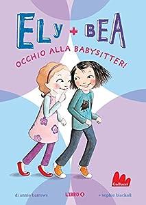 Ely + Bea 4 Occhio alla babysitter (Italian Edition)