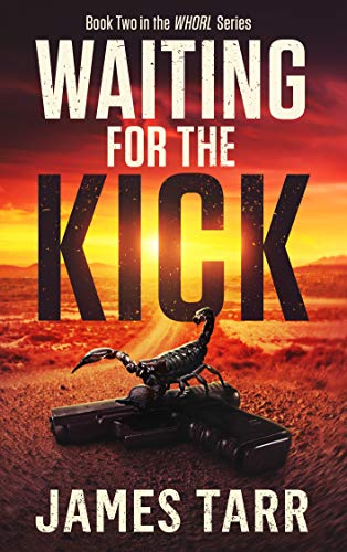 Waiting For The Kick: Whorl Book Two by [James Tarr]