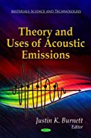 Theory and Uses of Acoustic Emissions (Materials Science and Technologies) by Unknown(2011-09-30)