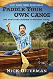 Paddle Your Own Canoe: One Man's Fundamentals for Delicious Living...