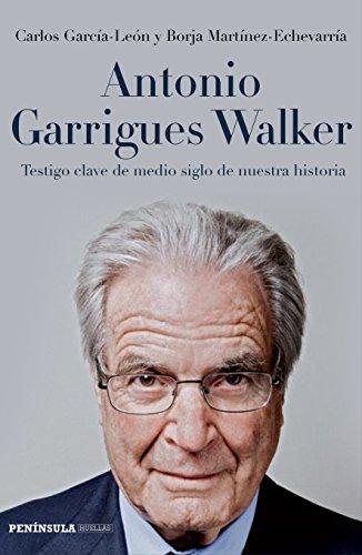 Antonio Garrigues Walker: Testigo clave de medio siglo de nuestra historia (HUELLAS)