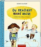 Du gehörst (nicht) dazu!: Ein Bilderbuch über Mobbing im Kindergarten