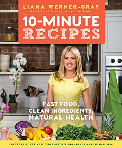 10-Minute Recipes: Fast Food, Clean Ingredients, Natural Health