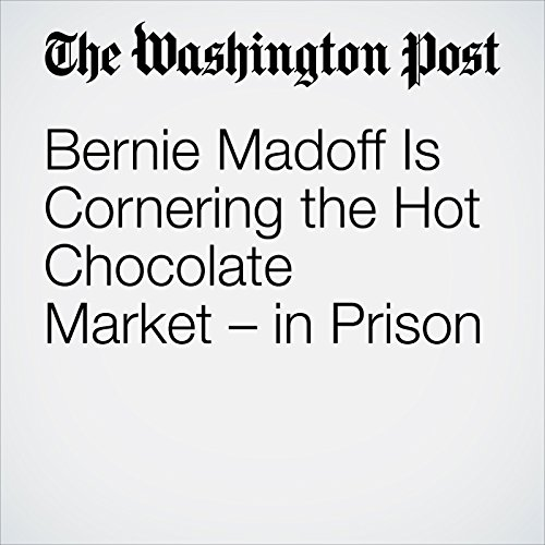 Bernie Madoff Is Cornering the Hot Chocolate Market – in Prison audiobook cover art