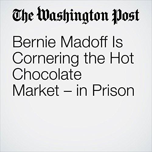 Bernie Madoff Is Cornering the Hot Chocolate Market – in Prison copertina