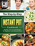 The Step-by-Step Instant Pot Cookbook: Healthy, Fast & Fresh Recipes for Beginners and Advanced Users