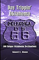 Day Trippin' Oklahoma: 100 Unique Oklahoma Destinations
