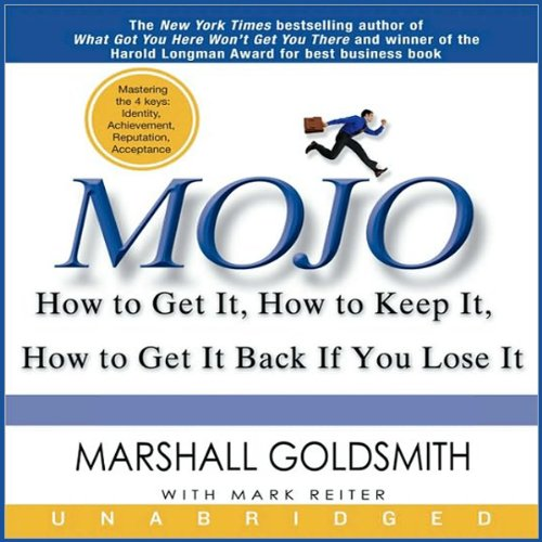 Mojo     How to Get It, How to Keep It, How to Get It Back if You Lose It              By:                                                                                                                                 Marshall Goldsmith,                                                                                        Mark Reiter                               Narrated by:                                                                                                                                 Marshall Goldsmith                      Length: 7 hrs and 13 mins     194 ratings     Overall 4.1