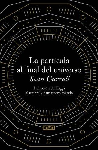 La partícula al final del universo: Del bosón de Higgs al umbral ...
