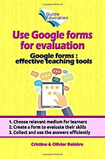 Use Google forms for evaluation: Google forms and quizzes as effective educational tools (Guide Education)