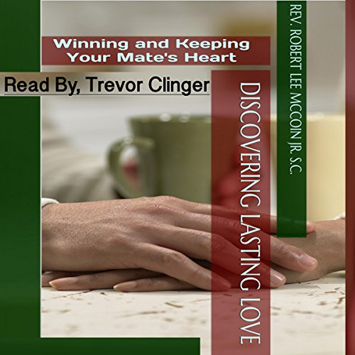 Discovering Lasting Love: Winning and Keeping Your Mate's Heart                   By:                                                                                                                                 Rev. Robert Lee McCoin Jr. S.C.                               Narrated by:                                                                                                                                 Trevor Clinger                      Length: 27 mins     4 ratings     Overall 5.0
