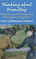 Thinking about Friendship: Historical and Contemporary Philosophical Perspectives