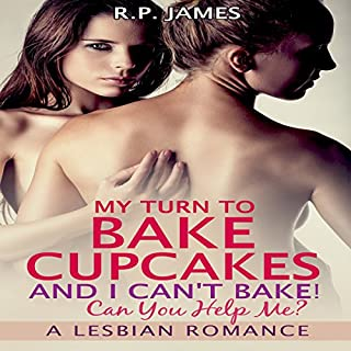 My Turn to Bake Cupcakes, and I Can't Bake! Can You Help Me?                   By:                                                                                                                                 R.P. James                               Narrated by:                                                                                                                                 Veronica Heart                      Length: 44 mins     Not rated yet     Overall 0.0