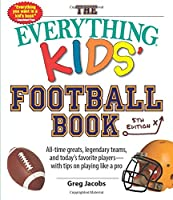 The Everything Kids' Football Book: All-time Greats, Legendary Teams, and Today's Favorite Players--with Tips on Playing Like a Pro (Everything® Kids)