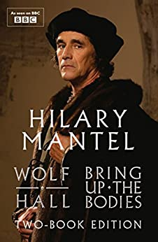 Wolf Hall and Bring Up The Bodies: Two-Book Edition by [Hilary Mantel]