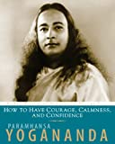 How To Have Courage, Calmness, And Confidence: The Wisdom of Yogananda, Volume 5 (English Edition)