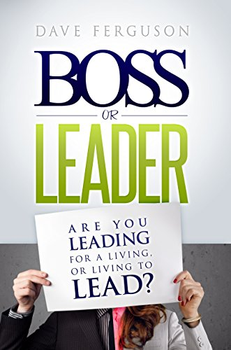 BOSS OR LEADER: Are You Leading for a Living or Living to Lead?
