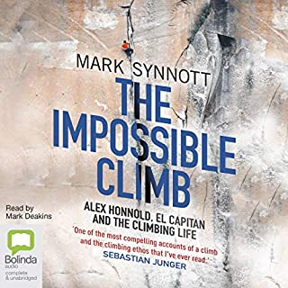 The Impossible Climb     Alex Honnold, El Capitan, and the Climbing Life              By:                                                                                                                                 Mark Synnott                               Narrated by:                                                                                                                                 Mark Deakins                      Length: 13 hrs and 1 min     11 ratings     Overall 4.7