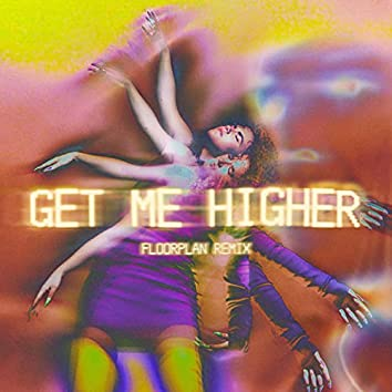 Get Me Higher (Floorplan Remix)