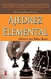 Ajedrez elemental: Ajedrez para principiantes por los grandes maestros (Escaques - Libros Ajedrez)