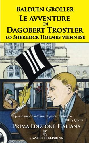 Le Avventure di Dagobert Trostler: Lo Sherlock Holmes Viennese