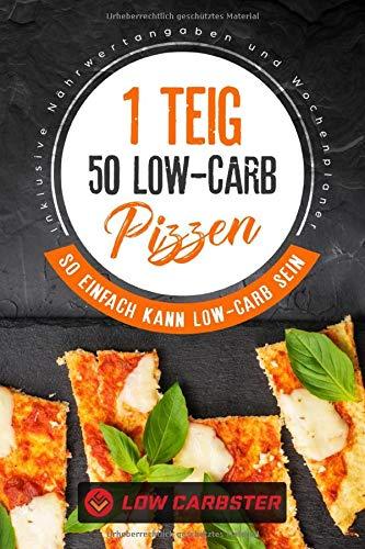 1 Teig 50 Low-Carb Pizzen: So einfach kann Low-Carb sein - Inklusive Nährwertangaben und Wochenplaner