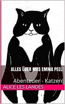 Alles über Mrs Emma Peel!: Abenteuer - Katzen! (German Edition) by [Alice Les Landes]
