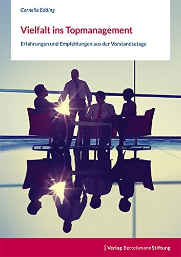 Vielfalt ins Topmanagement: Erfahrungen und Empfehlungen aus der Vorstandsetage