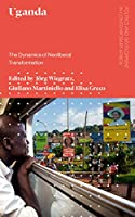 Uganda: The Dynamics of Neoliberal Transformation (Politics and Development in Contemporary Africa)