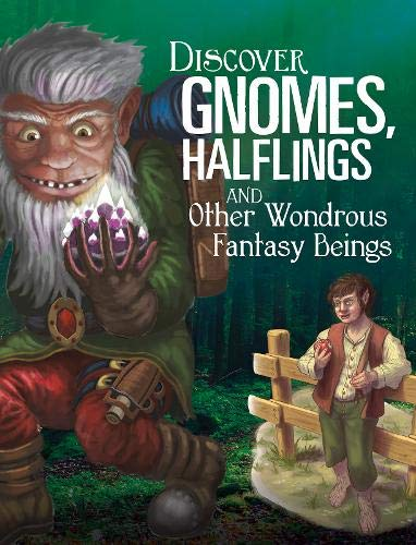 Sautter, A: Discover Gnomes, Halflings, and Other Wondrous F (All About Fantasy Creatures)