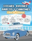 Coches, Aviones, Barcos y Camiones Libro de Colorear para Niños: Gran Libro de Coches, Aviones, Barcos y Camiones para Niños y Jóvenes. Regalos ... encanta jugar y disfrutar con los vehículos