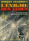 L'enigme des andes - Les pistes de nazca, la bibliotheques des atlantes