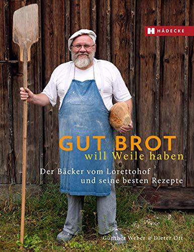 Gut Brot will Weile haben: Der Bäcker vom Lorettohof und seine besten Rezepte