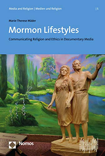Mormon Lifestyles: Communicating Religion and Ethics in Documentary Media (Media and Religion | Medien und Religion Book 5) (English Edition)