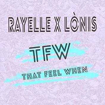 T F W (That Feel When)