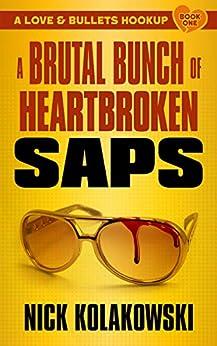 A Brutal Bunch of Heartbroken Saps (A Love & Bullets Hookup Book 1) by [Nick Kolakowski]