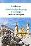Italienische Spaziergänge in München - Band 1: Florenz Venedig Rom