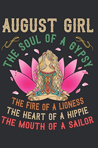 August Girl The Soul Of A Gypsy The Fire Of A Lioness The Heart Of A Hippie The Mouth Of A Sailor: 6x9'', 110 pages, Birthday gift idea for Girl August Girl Hippie Yoga Meditation notebook
