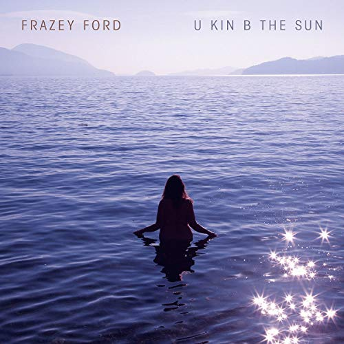 Frazey Ford - U Kin B In The Sun