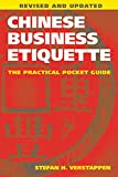 Chinese Business Etiquette: The Practical Pocket Guide, Revised and Updated - Stefan H. Verstappen