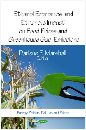 Ethanol Economics and Ethanol's Impact on Food Prices and Greenhouse Gas Emissions (Energy Policies, Politics and Prices)
