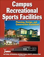 Campus Recreational Sports Facilities: Planning, Design and Construction Guidelines
