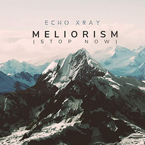 Meliorism (Stop Now)