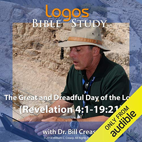 The Great and Dreadful Day of the Lord (Revelation 4:1-19:21) Audiobook By Dr. Bill Creasy cover art