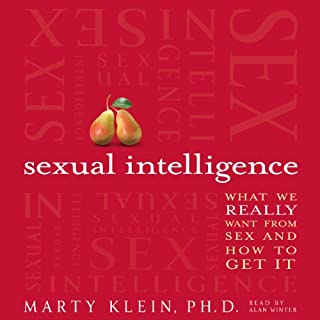 Sexual Intelligence     What We Really Want from Sex - and How to Get It              By:                                                                                                                                 Marty Klein                               Narrated by:                                                                                                                                 Alan Winter                      Length: 7 hrs and 35 mins     366 ratings     Overall 4.3