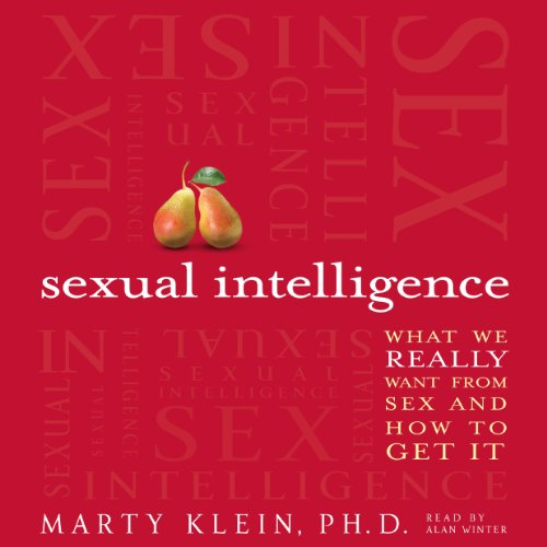 Sexual Intelligence     What We Really Want from Sex - and How to Get It              By:                                                                                                                                 Marty Klein                               Narrated by:                                                                                                                                 Alan Winter                      Length: 7 hrs and 35 mins     18 ratings     Overall 4.4