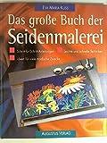 Das große Buch der Seidenmalerei